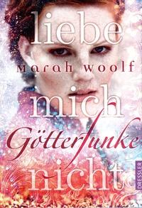 READING: Götterfunke Liebe mich nicht von Marah Woolf