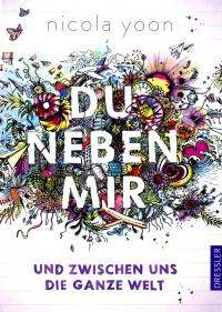 http://www.dressler-verlag.de/nc/schnellsuche/titelsuche/details/titel/1325402%20/20106/33803/Autor/Nicola/Yoon/Du_neben_mir_und_zwischen_uns_die_ganze_Welt.html